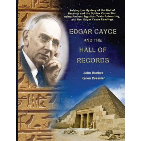 Edgar Cayce and the Hall of Records : Solving the Mystery of the Hall of Records and the Sphinx Connection Using Ancient Egyptian Texts, Astronomy, and the Edgar Cayce (Using Mystery Of History For High School)