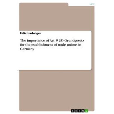 The importance of Art. 9 (3) Grundgesetz for the establishment of trade unions in Germany - eBook