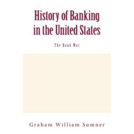 History of Banking in the United States (Vol.2): The Bank War - (The First Bank Of The United States Was)