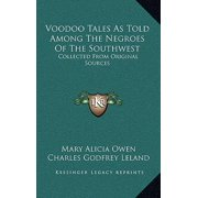 Voodoo Tales as Told Among the Negroes of the Southwest : Collected from Original Sources
