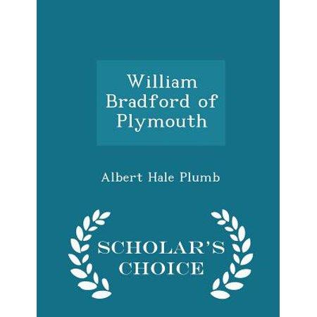 William Bradford of Plymouth - Scholar's Choice (Bradford Editions)
