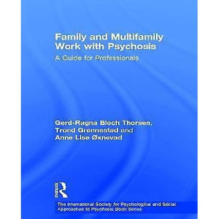 Family And Multifamily Work With Psychosis  A Guide For Professionals