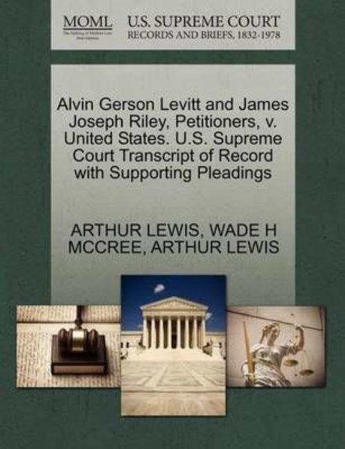 Alvin Gerson Levitt and James Joseph Riley, Petitioners, V. United States. U.S. Supreme Court... by