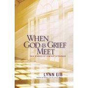 When God & Grief Meet : True Stories of Comfort & Courage