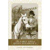 Princess: The Early Life of Queen Elizabeth II (Paperback)