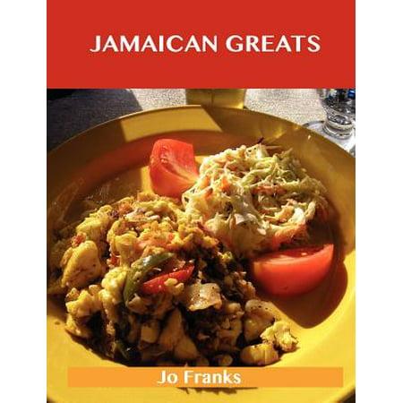 Jamaican Greats : Delicious Jamaican Recipes, the Top 62 Jamaican