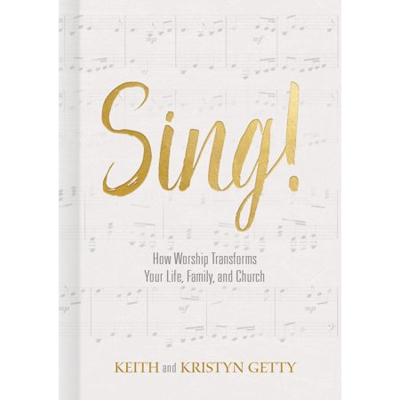 Sing! : How Worship Transforms Your Life, Family, and