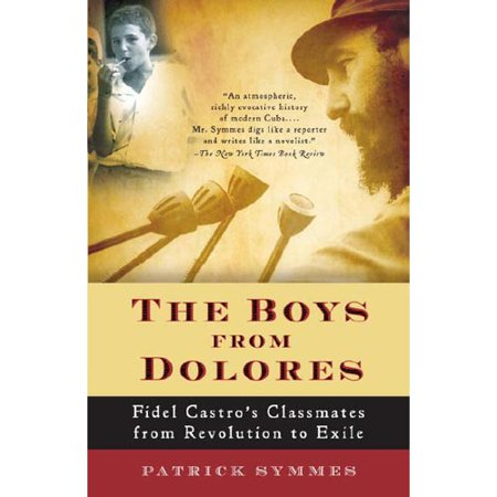The Boys From Dolores  Fidel Castros Classmates From Revolution To Exile