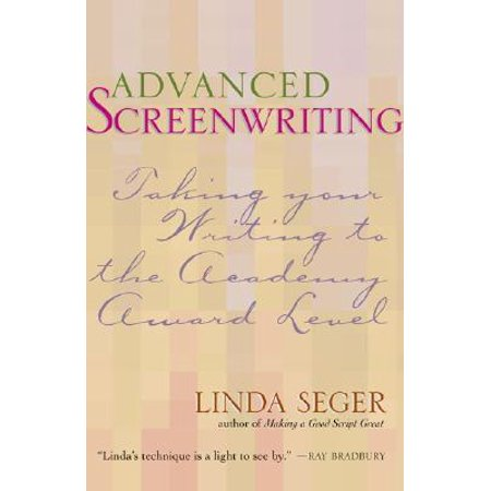 Advanced Screenwriting : Taking Your Writing to the Academy Award Level