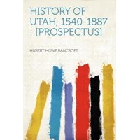 History of Utah, 1540-1887 : [prospectus]