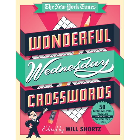 The New York Times Wonderful Wednesday Crosswords : 50 Medium-Level Puzzles from the Pages of The New York Times