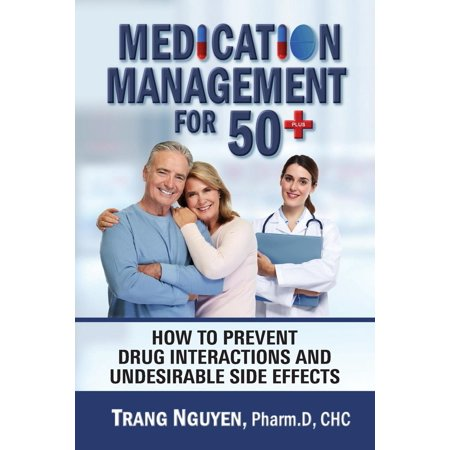 Medication Management for 50+ : How to Prevent Drug Interactions and Undesirable Side