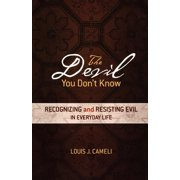 The Devil You Don't Know : Recognizing and Resisting Evil in Everyday Life