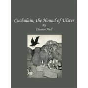 Cuchulain, the Hound of Ulster - eBook