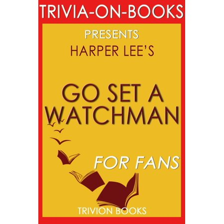 Go Set a Watchman: A Novel by Harper Lee (Trivia-On-Books) -