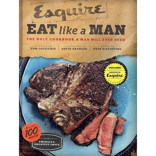 Esquire Eat Like a Man The Only Cookbook a Man Will Ever Need  sc 1 st  Walmart & Esquire Eat Like a Man: The Only Cookbook a Man Will Ever Need ...