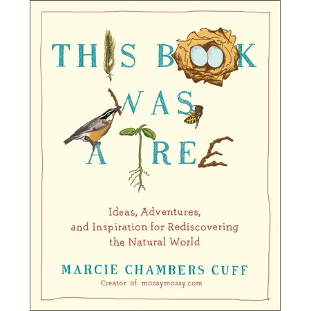 This Book Was a Tree : Ideas, Adventures, and Inspiration for Rediscovering the Natural -