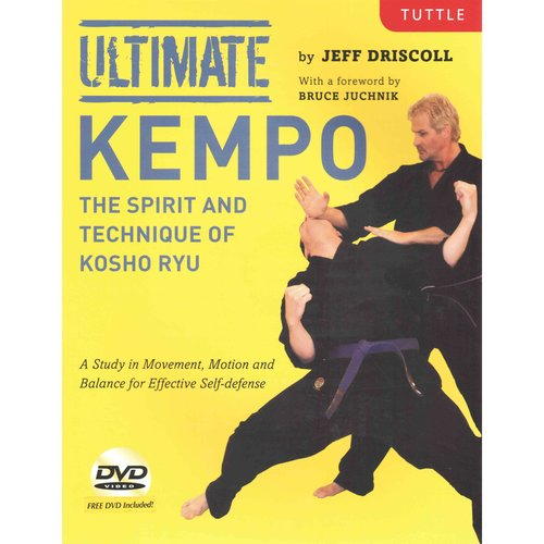 Ultimate Kempo: The Spirit and Technique of Kosho Ryu, A Study in Movement, Motion and Balance for Effective Self-Defense