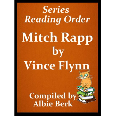 Vince Flynn's Mitch Rapp Series Reading Order Updated 2017: Compiled by Albie Berk - (Vince Flynn Best Sellers)