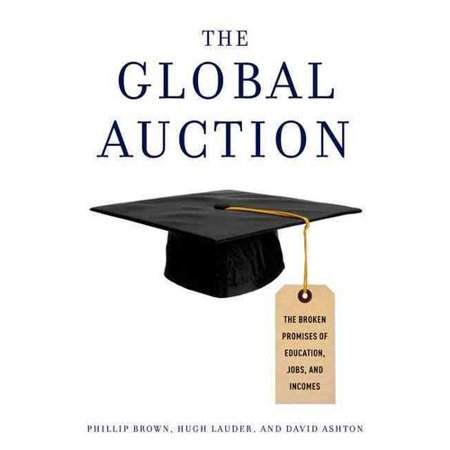 The Global Auction  The Broken Promises Of Education  Jobs  And Incomes