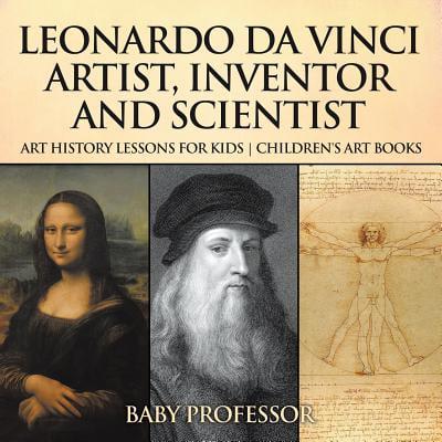 Leonardo Da Vinci : Artist, Inventor and Scientist - Art History Lessons for Kids Children's Art