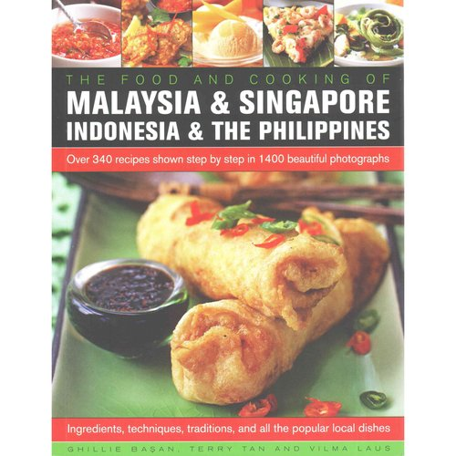 Food and Cooking of Malaysia & Singapore, Indonesia & the Philippines : Over 340 Recipes Shown Step by Step in 1400 Beautiful Photographs