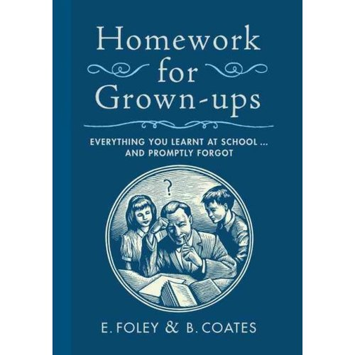 Homework for Grown-Ups: Everything You Learned at School...and Promptly Forgot