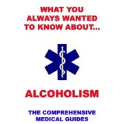 What You Always Wanted To Know About Alcoholism - eBook