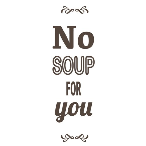 The Decal Guru No Soup for You Wall Decal