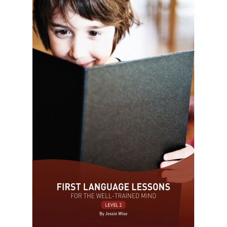 First Language Lessons for the Well-Trained Mind : Level (Understanding By Design Lesson Plans Language Arts)