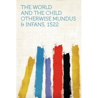 The World and the Child Otherwise Mundus & Infans, 1522