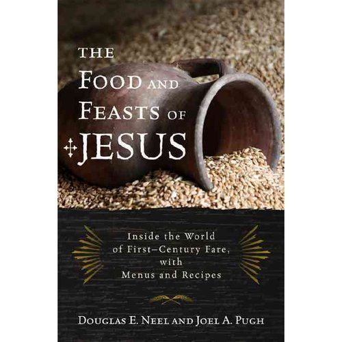 The Food and Feasts of Jesus: The Original Mediterranean Diet With Menus and Recipes
