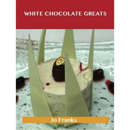 White Chocolate Greats: Delicious White Chocolate Recipes, The Top 64 White Chocolate Recipes - (White Chocolate Panna Cotta Recipe Gordon Ramsay)
