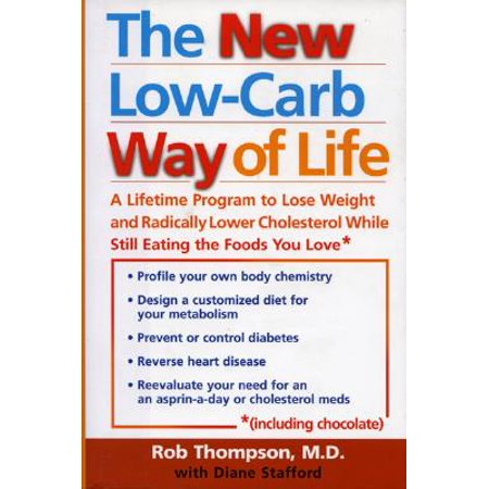 The New Low Carb Way of Life : A Lifetime Program to Lose Weight and Radically Lower Cholesterol While Still Eating the Foods You Love, Including