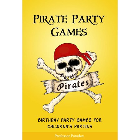 Pirate Party Games: Birthday Party Games for Children's Parties - - Children's Birthday Party Games