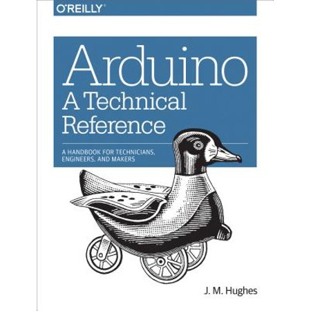 Arduino: A Technical Reference : A Handbook for Technicians, Engineers, and