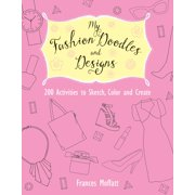 My Fashion Doodles and Designs: 200 Activities to Sketch, Color and Create (Paperback)