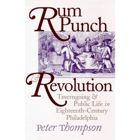 Rum Punch and Revolution : Taverngoing and Public Life in Eighteenth-Century Philadelphia for $<!---->