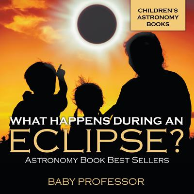 What Happens During an Eclipse? Astronomy Book Best Sellers - Children's Astronomy Books