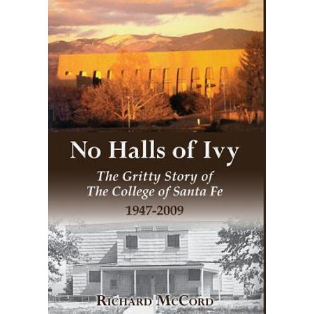 No Halls of Ivy : The Gritty Story of the College of Santa Fe 1947-2009