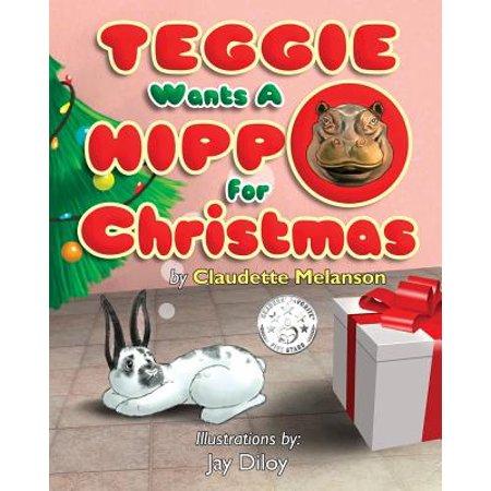 Teggie Wants a Hippo for - Christmas Hippo