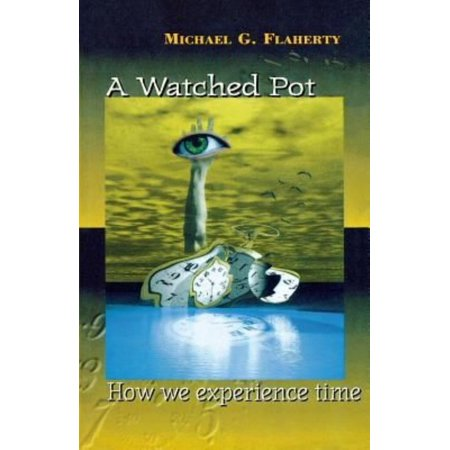 A Watched Pot  How We Experience Time