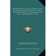 Dissertations Sur La Chaleur, Avec Des Observations Nouvelles Sur La Construction Et La Comparaison Des Thermometres (1751)