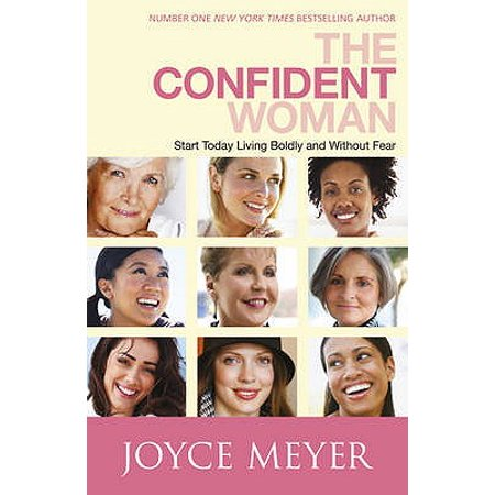 The Confident Woman: Start Living Boldly and Without Fear (Paperback)