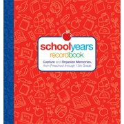 School Years: Record Book: Capture and Organize Memories from Preschool Through 12th Grade (Hardcover)
