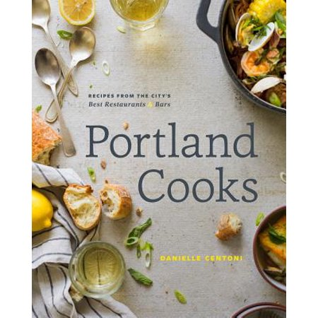 Portland Cooks : Recipes from the City's Best Restaurants and