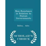 Non-Resistance in Relation to Human Governments - Scholar's Choice Edition