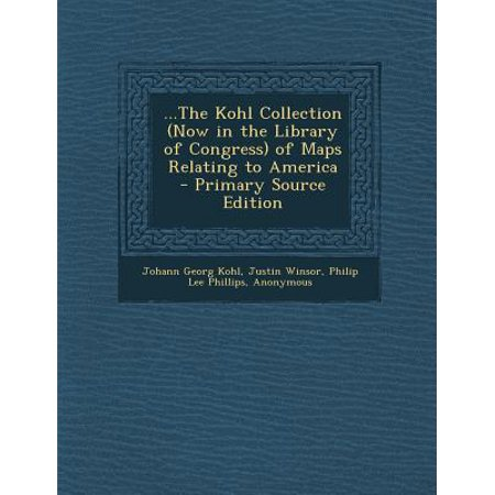 ...the Kohl Collection (Now in the Library of Congress) of Maps Relating to America The Kohl Collection (Now in the Library of Congress of Maps Relating to America