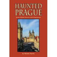 Haunted Prague: Stories of Spirits, Sorcerers, and the Supernatural (Paperback)