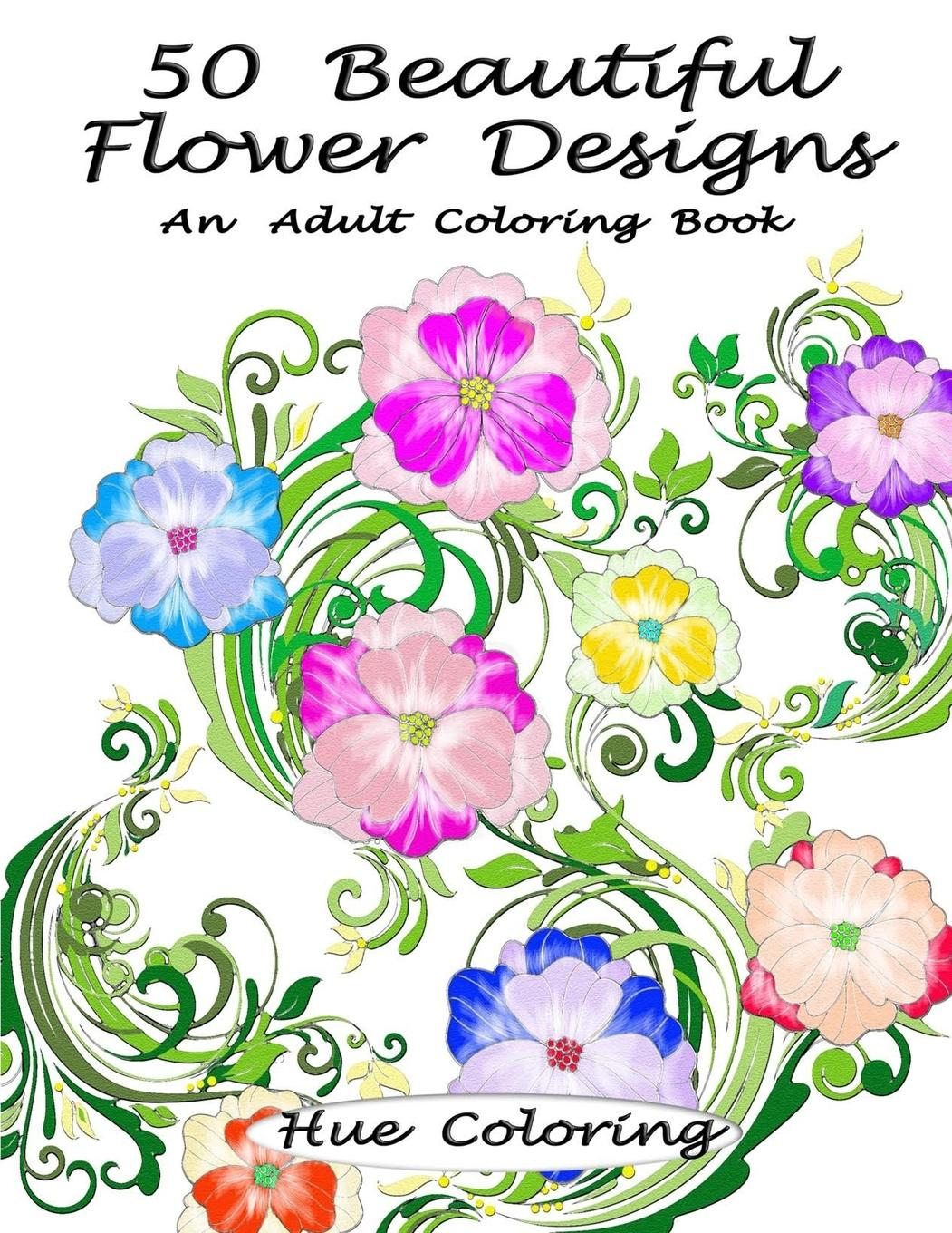 50 Beautiful Flower Designs An Adult Coloring Book Other